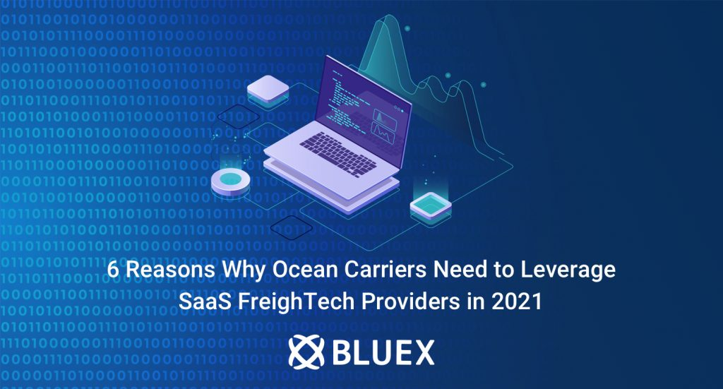 6 Reasons Why Ocean Carriers Need to Leverage SaaS FreighTech Providers in 2021